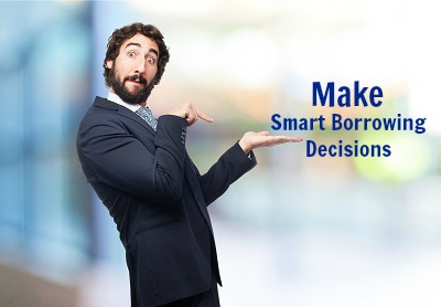 4 Tips To Make Smart Borrowing Decisions